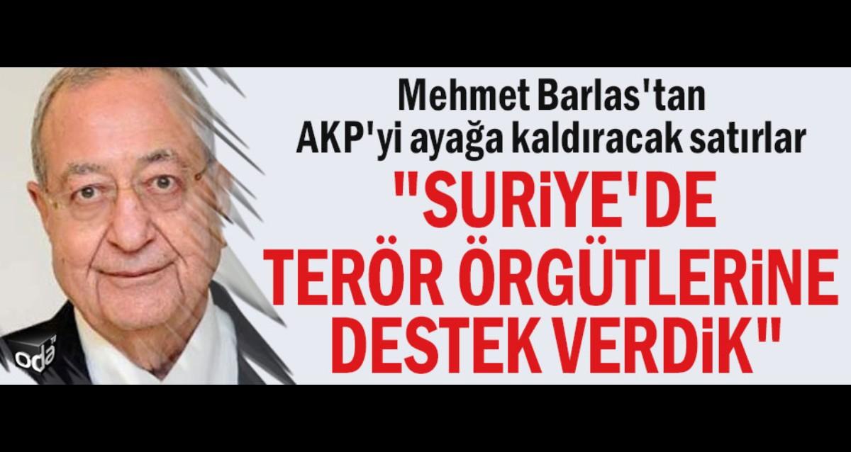 Mehmet Barlas: Suriyede muhalif gruplar diye terör örgütlerine verdiğimiz destekle